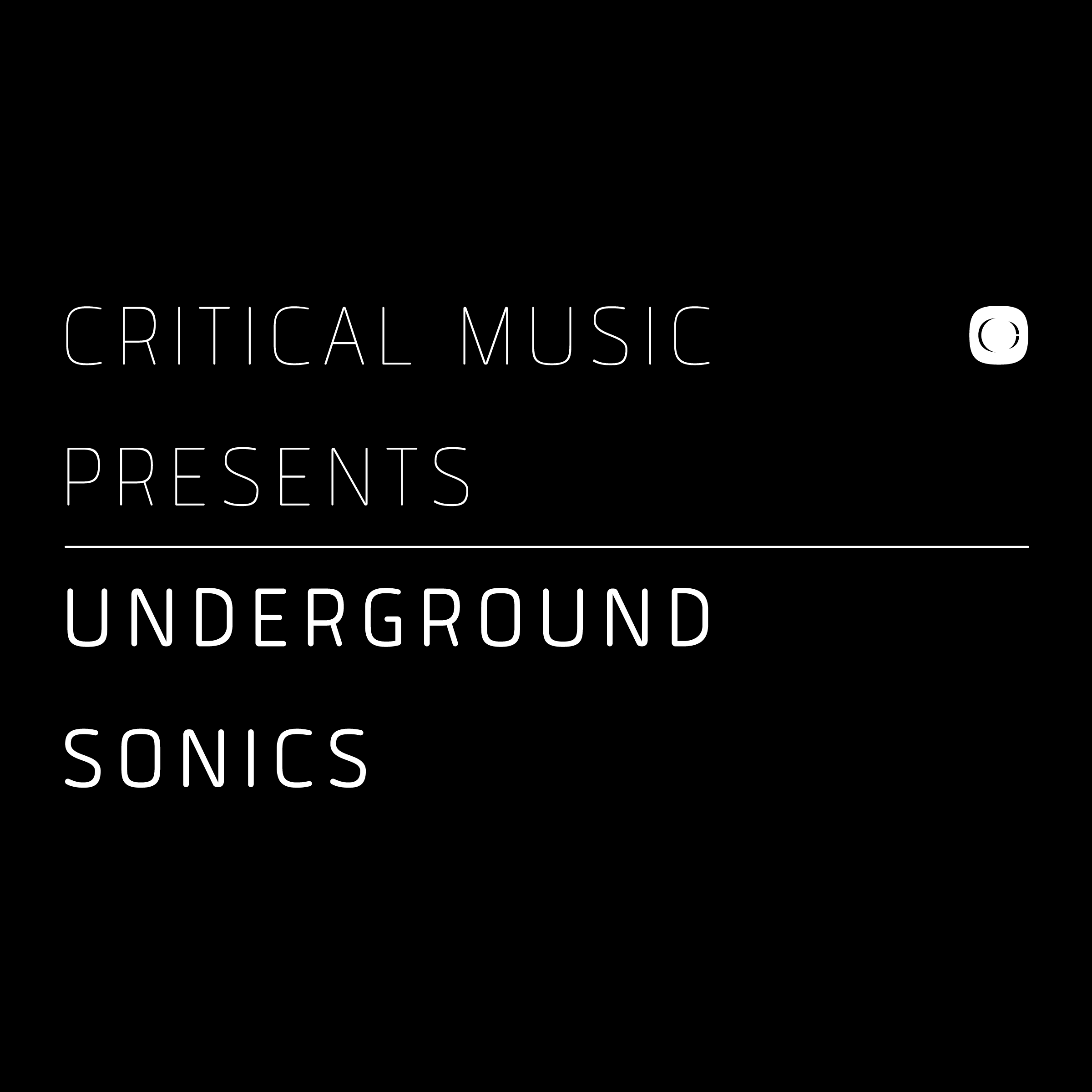 Critical Music Presents - Underground Sonics