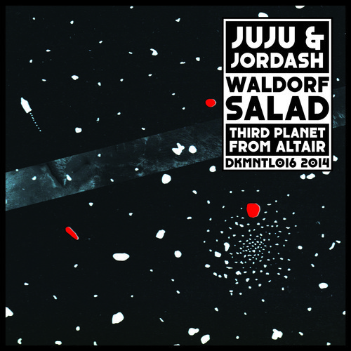 DKMNTL016 Juju & Jordash - Waldorf Salad:Third Planet From Altair
