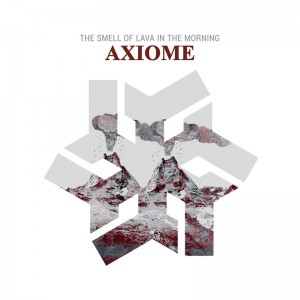 Axiome - The Smell Of Lava In The Morning
