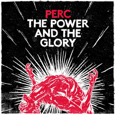 Perc – The Power and The Glory
